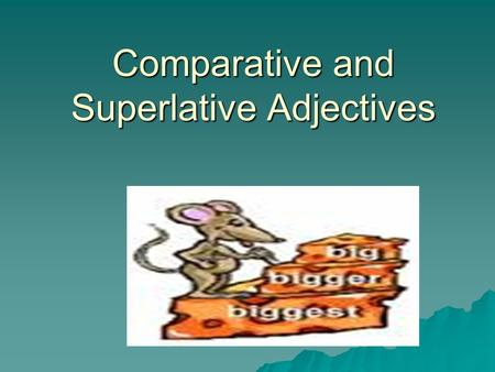 Comparative and Superlative Adjectives. There are 5 basic rules to form the comparatives and superlatives.