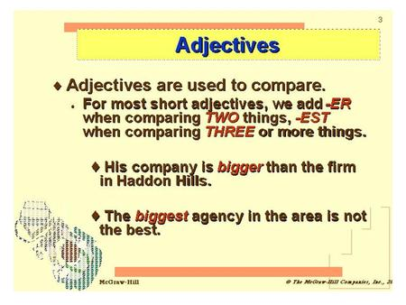 COMPARATIVE adjectives compare TWO things. -er endings, more, less SUPERLATIVE adjectives compare THREE or MORE things. -est endings, most, least.