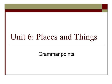 Unit 6: Places and Things Grammar points. Main points  What… like?  Comparative  Superlative.