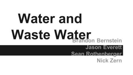 Water and Waste Water Brandon Bernstein Jason Everett Sean Rothenberger Nick Zern.