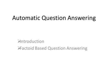 Automatic Question Answering  Introduction  Factoid Based Question Answering.