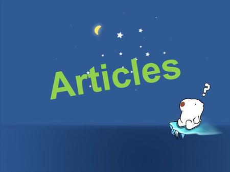 Articles. First: The indefinite article a or an is used with singular, countable nouns to refer to a thing or an idea for the first time. Ex: we have.