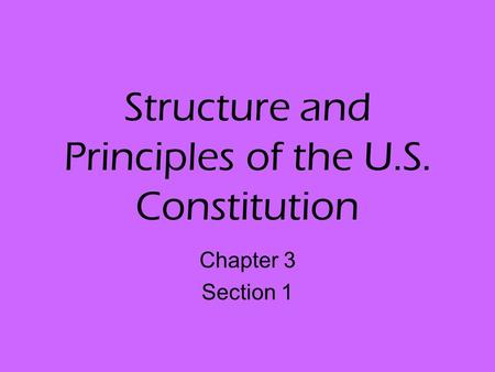 Structure and Principles of the U.S. Constitution Chapter 3 Section 1.