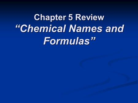 "Chapter 5 Review ""Chemical Names and Formulas"""