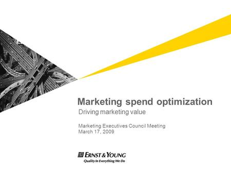Marketing spend optimization Driving marketing value Marketing Executives Council Meeting March 17, 2009.