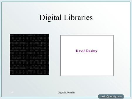 "Digital Libraries1 David Rashty. Digital Libraries2 ""A library is an arsenal of liberty"" Anonymous."