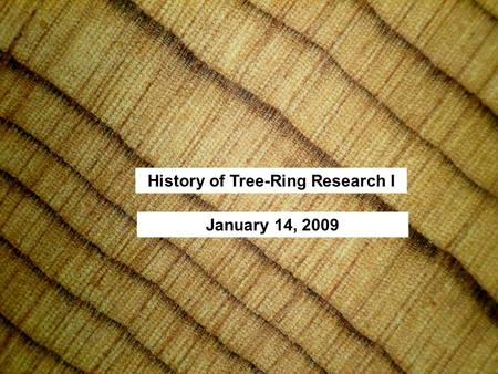 History of Tree-Ring Research I January 14, 2009.
