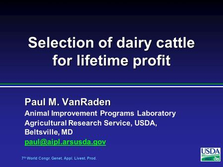 7 th World Congr. Genet. Appl. Livest. Prod. 2002 Selection of dairy cattle for lifetime profit Paul M. VanRaden Animal Improvement Programs Laboratory.