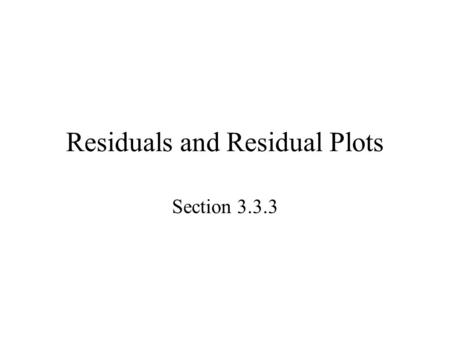 Residuals and Residual Plots Section 3.3.3. Starter 3.3.3 A study showed that the correlation between GPA and hours of study per week was r =.6 –Which.