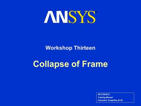 Collapse of Frame Workshop Thirteen REFERENCE: Training Manual Geometric Instability (9-74)