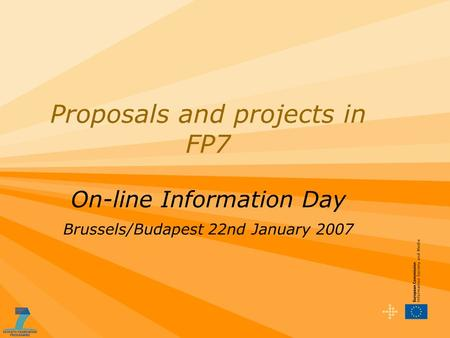 Proposals and projects in FP7 On-line Information Day Brussels/Budapest 22nd January 2007.