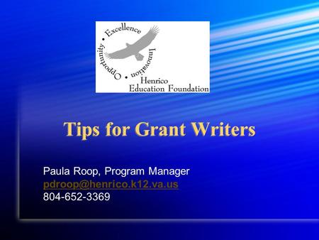 Tips for Grant Writers Paula Roop, Program Manager 804-652-3369.