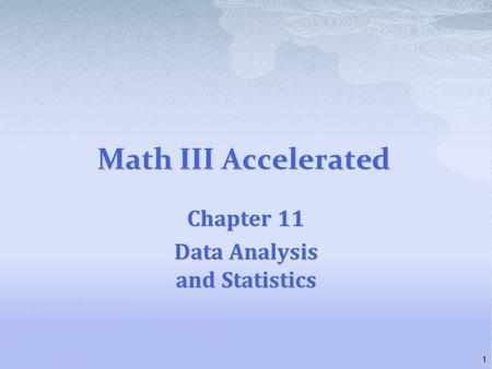 Math III Accelerated Chapter 11 Data Analysis and Statistics 1.
