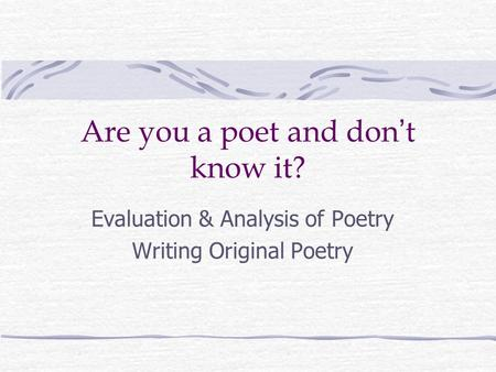 Are you a poet and don ' t know it? Evaluation & Analysis of Poetry Writing Original Poetry.