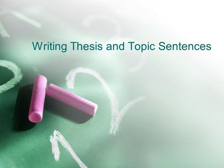 Writing Thesis and Topic Sentences. Review of Theme What is a theme, and why does it matter? Find the three theme sentences you wrote. First let's check.