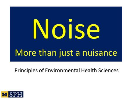 Noise More than just a nuisance Principles of Environmental Health Sciences.