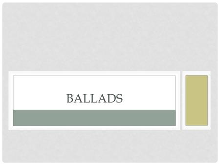 BALLADS. DESCRIPTION A poem or song narrating a story in short stanzas. Traditional ballads are typically of unknown authorship, having been passed on.