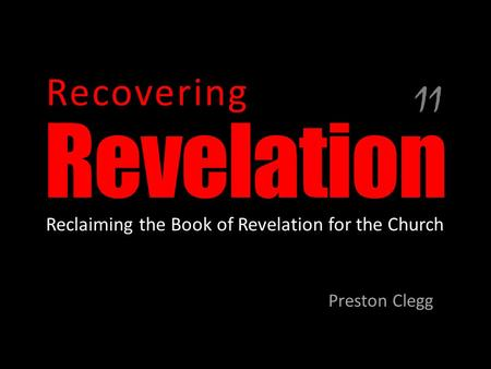 Revelation Preston Clegg Recovering Reclaiming the Book of Revelation for the Church 11.