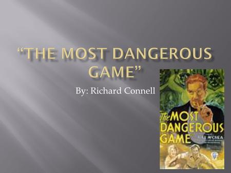 "By: Richard Connell. Before reading the story, we completed a brainstorming activity to identify the most ""dangerous"" games. What does the title suggest."