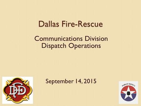 Dallas Fire-Rescue Communications Division Dispatch Operations September 14, 2015.
