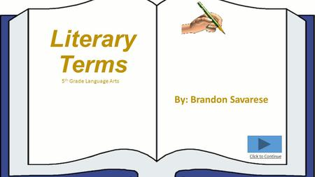 Literary Terms By: Brandon Savarese Click to Continue 5 th Grade Language Arts.