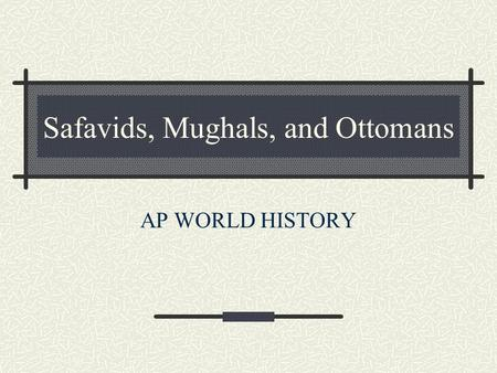 Safavids, Mughals, and Ottomans AP WORLD HISTORY.