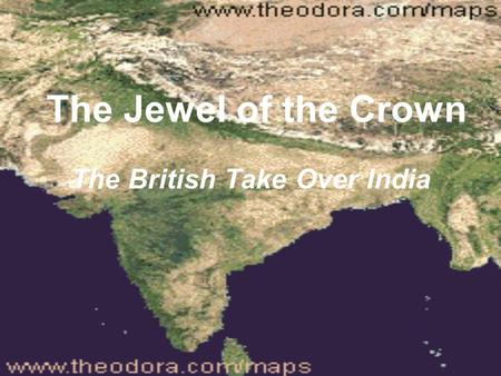 The Jewel of the Crown The British Take Over India.