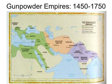 Gunpowder Empires: 1450-1750. Land- Based Gunpowder Empires: Examples Ottomans (Anatolia, N. Africa, Middle East, E. Europe) Safavids (Persia) Mughals.