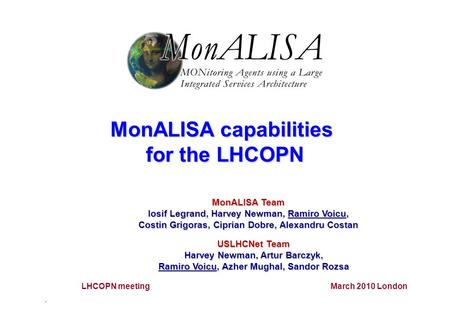 1 MonALISA Team Iosif Legrand, Harvey Newman, Ramiro Voicu, Costin Grigoras, Ciprian Dobre, Alexandru Costan MonALISA capabilities for the LHCOPN LHCOPN.