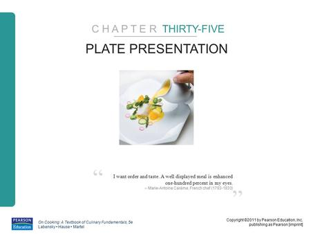 Copyright ©2011 by Pearson Education, Inc. publishing as Pearson [imprint] On Cooking: A Textbook of Culinary Fundamentals, 5e Labensky Hause Martel ""