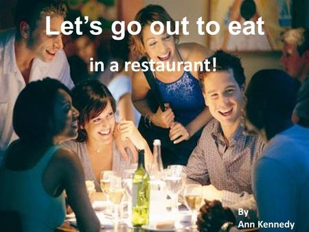Let's go out to eat in a restaurant! By Ann Kennedy.