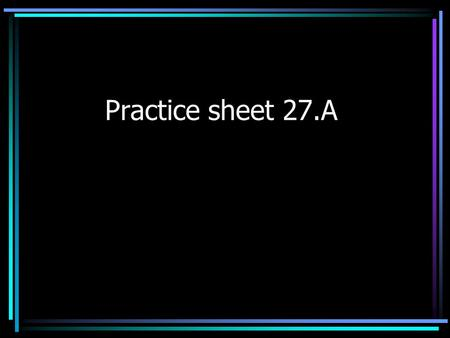 Practice sheet 27.A. 1. YOU LIKE BREAD WITH BUTTER? Or you could sign, YOUR BREAD, YOU LIKE BUTTER?