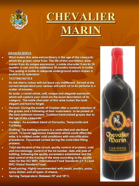 CHEVALIER MARIN GRAN RESERVA GRAN RESERVA What makes this wine extraordinary is the age of the vineyards which the grapes come from. The life of this marvellous.