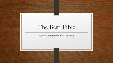 The Best Table The best comfort food in Centerville.