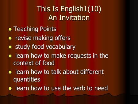 This Is English1(10) An Invitation Teaching Points Teaching Points revise making offers revise making offers study food vocabulary study food vocabulary.