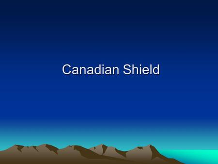 Canadian Shield. Boreal Forest Muskeg Major Cities Churchill (near Hudson Bay) –Polar bear capital of the world –Northern lights Sudbury –Mining.