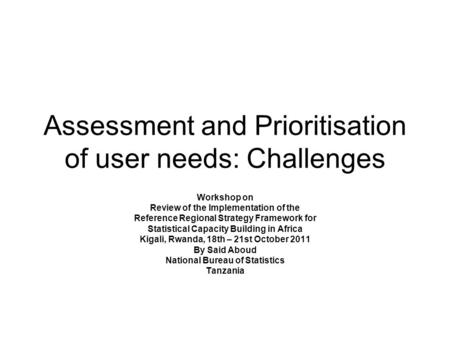 Assessment and Prioritisation of user needs: Challenges Workshop on Review of the Implementation of the Reference Regional Strategy Framework for Statistical.