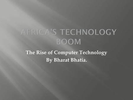 The Rise of Computer Technology By Bharat Bhatia.