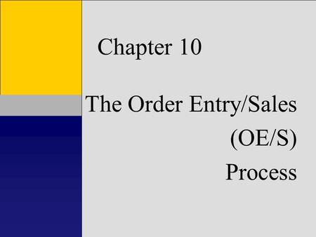 1 Chapter 1 Introduction to Accounting Information Systems Chapter 10 The Order Entry/Sales (OE/S) Process.