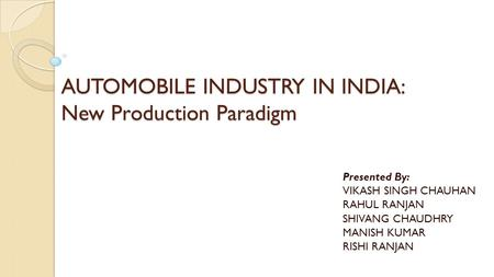 AUTOMOBILE INDUSTRY IN INDIA: New Production Paradigm