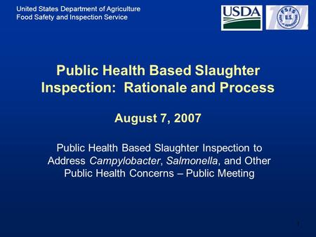United States Department of Agriculture Food Safety and Inspection Service 1 Public Health Based Slaughter Inspection: Rationale and Process August 7,