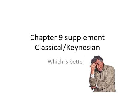Chapter 9 supplement Classical/Keynesian Which is better?