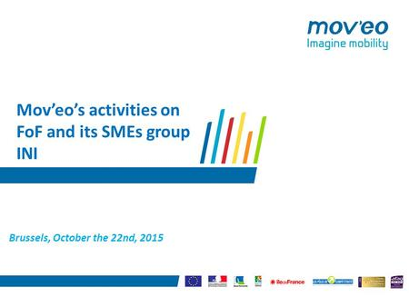 Mov'eo's activities on FoF and its SMEs group INI Brussels, October the 22nd, 2015.