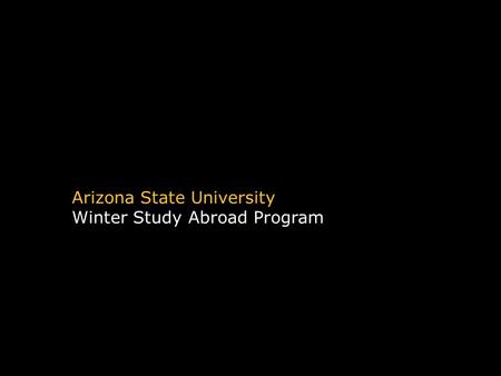 Arizona State University Winter Study Abroad Program.