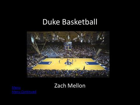 Duke Basketball Zach Mellon Menu Menu Continued. Menu 2012-13 Roster 2012-13 Schedule All-Time Results NCAA Championships ACC Championships Current NBA.
