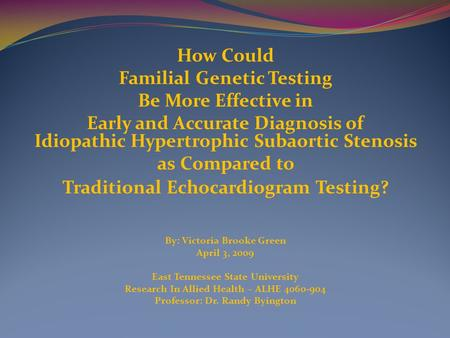 How Could Familial Genetic Testing Be More Effective in Early and Accurate Diagnosis of Idiopathic Hypertrophic Subaortic Stenosis as Compared to Traditional.