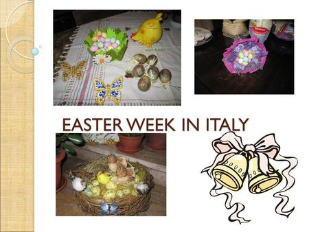 EASTER WEEK IN ITALY. Easter is the central religious feast in the Christian liturgical year Holy Week in Italy is certainly much richest, most spectacular.