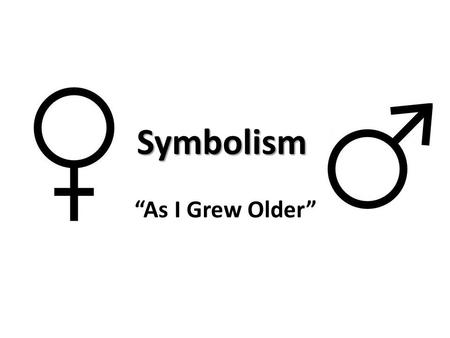 "Symbolism ""As I Grew Older"". Symbolism A symbol is a word or objects that stands for another word or object. The object or word can be seen with the eye."