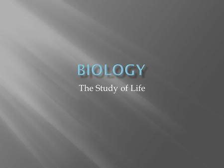 The Study of Life.  Are made up of cells  Reproduce  Are based on a universal genetic code  Grow and develop  Obtain and use materials and energy.