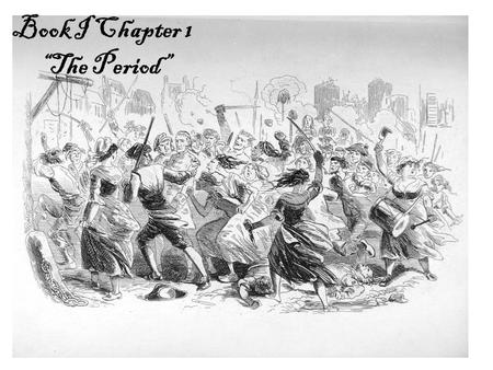 "Book I Chapter 1 ""The Period"". Plot Summary: The year is 1775, and it is one of extremes. It was the best and worst of times, and an ""epoch"" or era of."